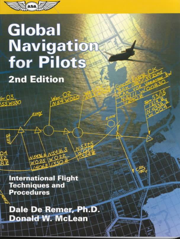 Global Navigation for Pilots By De Remer, Dale/ McLean, Donald W.