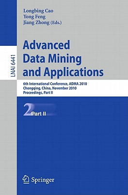 Advanced Data Mining and Applications By Cao, Longbing (EDT)/ Feng, Yong (EDT)/ Zhong, Jiang (EDT)